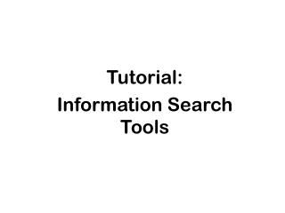Tutorial: Information Search Tools
