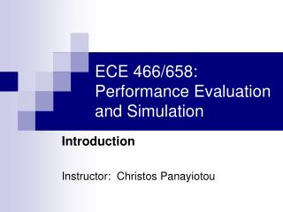ECE 466/658:  Performance Evaluation and Simulation