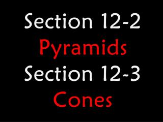 Section 12-2 Pyramids Section 12-3 Cones