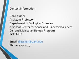 Contact information Dan Lessner Assistant Professor Department of Biological Sciences