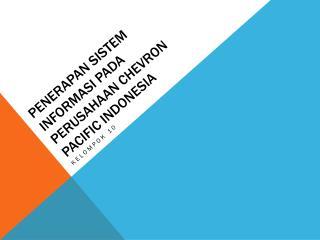 PENERAPAN SISTEM INFORMASI PADA PERUSAHAAN CHEVRON PACIFIC INDONESIA