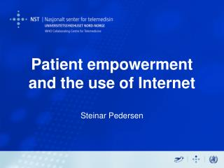 Patient empowerment and the use of Internet Steinar Pedersen