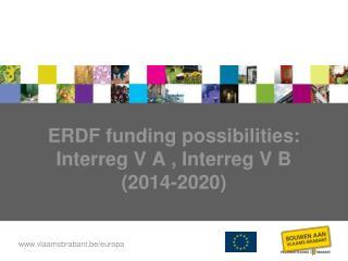 ERDF  funding possibilities : Interreg V A , Interreg V B  (2014-2020)