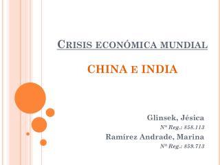 Crisis económica mundial CHINA  E  INDIA