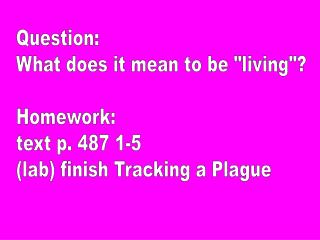"Question: What does it mean to be ""living""? Homework:  text p. 487 1-5"