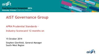 AIST Governance Group  APRA Prudential Standards – Industry Scorecard 12 months on 15 October 2014