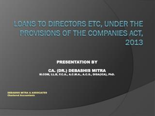 LOANS TO DIRECTORS ETC, UNDER THE PROVISIONS OF THE COMPANIES ACT, 2013