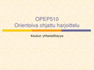 OPEP510                            Orientoiva ohjattu harjoittelu