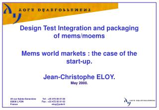 Design Test Integration and packaging of mems/moems Mems world markets : the case of the start-up.