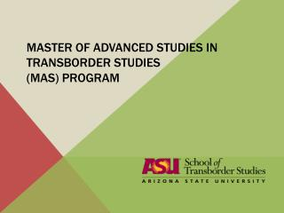 Master of Advanced Studies in  Transborder  Studies  (MAS) Program