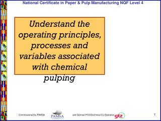 Understand the operating principles, processes and variables associated with chemical pulping