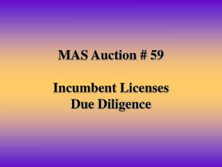 MAS Auction # 59 Incumbent Licenses Due Diligence