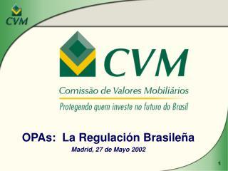 OPAs:  La Regulaci�n Brasile�a Madrid, 27 de Mayo 2002