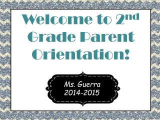 Welcome to 2 nd  Grade Parent Orientation !