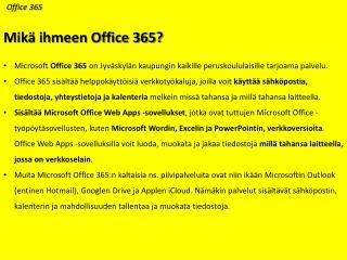 Microsoft  Office 365  on Jyväskylän kaupungin kaikille peruskoululaisille tarjoama palvelu.