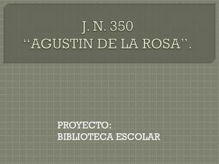 J. N. 350 �AGUSTIN DE LA ROSA�.