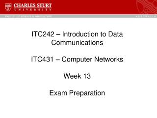 ITC242 � Introduction to Data Communications ITC431 � Computer Networks Week 13 Exam Preparation