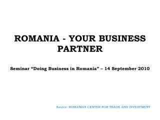 ROMANIA - YOUR BUSINESS PARTNER