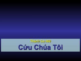 Thánh Ca  469 Cứu Chúa Tôi