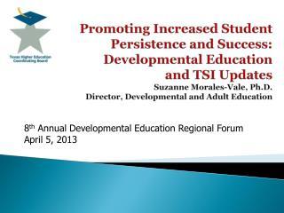 8 th  Annual Developmental Education Regional Forum April 5, 2013