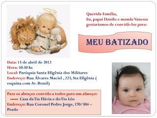 Data:  15 de  abril  de 2012 Hora :  10:30  hs Local:  Paróquia  Santa  Efigênia  dos  Militares