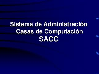 S istema de Administración  Casas de Computación SACC