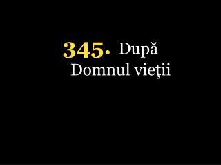 345. După Domnul vieţii