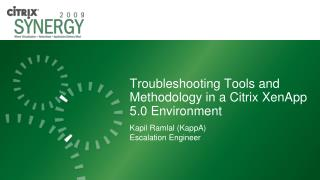 Troubleshooting Tools and Methodology in a Citrix XenApp 5.0 Environment