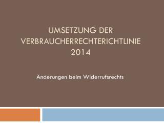Umsetzung der Verbraucherrechterichtlinie 2014