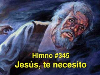 Himno #345 Jesús, te necesito