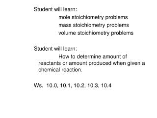 Student will learn: 			mole stoichiometry problems 			mass stoichiometry problems