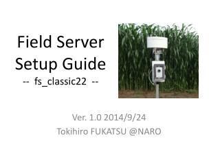Field Server Setup Guide --   fs_classic22   --