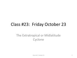 Class #23:  Friday October 23
