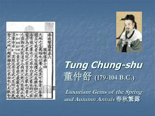 Tung Chung-shu  董仲舒  ( 179-104 B.C.) Luxuriant Gems of the Spring and Autumn Annals 春秋繁露