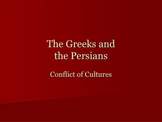The Greeks and  the Persians