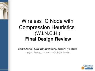 Wireless IC Node with Compression Heuristics  (W.I.N.C.H.)  Final Design Review