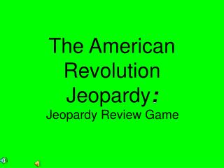The American Revolution Jeopardy :