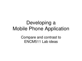 Developing a  Mobile Phone Application