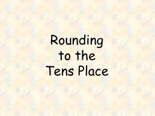 Rounding  to the Tens Place