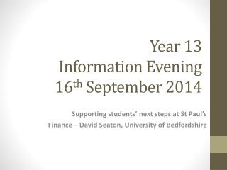 Year 13  Information Evening 16 th  September 2014