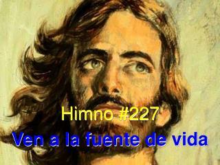 Himno #227 Ven a la fuente de vida