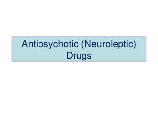 Antipsychotic Neuroleptic Drugs