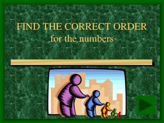FIND THE CORRECT ORDER for the numbers