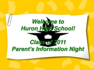 Welcome to Huron High School  Class of 2011 Parent s Information Night