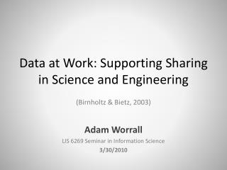 Data at Work: Supporting Sharing in Science and Engineering