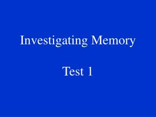 Investigating Memory Test 1