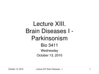 Lecture XIII.  Brain Diseases I -  Parkinsonism