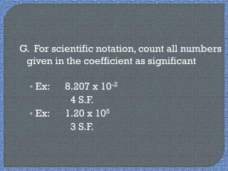 G.  For scientific notation, count all numbers given in the coefficient as significant