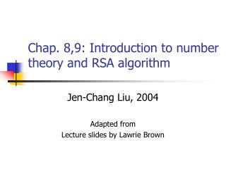 Chap. 8,9: Introduction to number theory and RSA algorithm