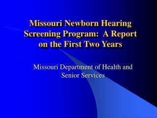 Missouri Newborn Hearing Screening Program:  A Report on the First Two Years